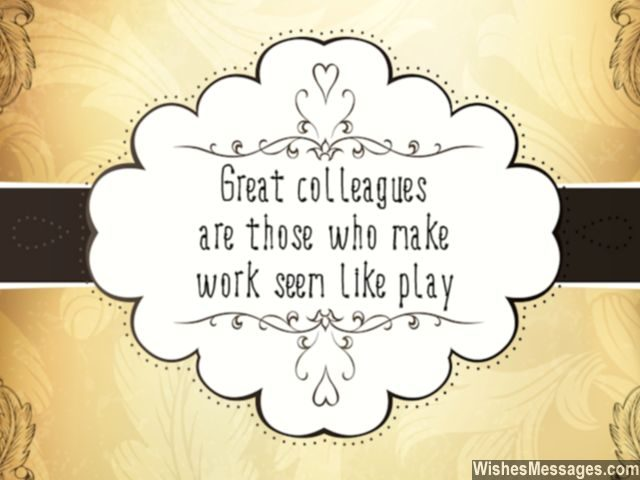 Great colleagues quote make work seem like play