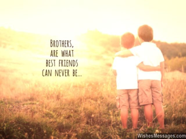 Quote About Brothers What Best Friends Can Never Be Birthday Wishes