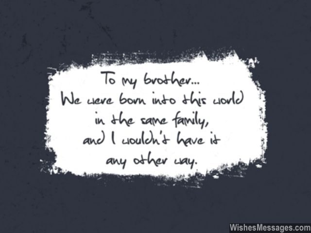 Quote for a brother you are family wouldnt have it any other way