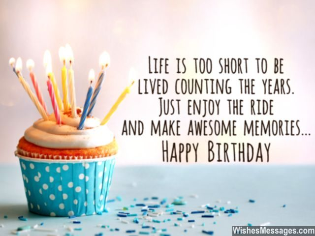 Inspirational birthday quote life is too short to worry about past