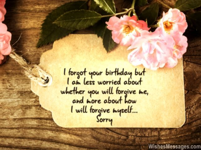 Sorry I forgot your birthday card message never forgive myself