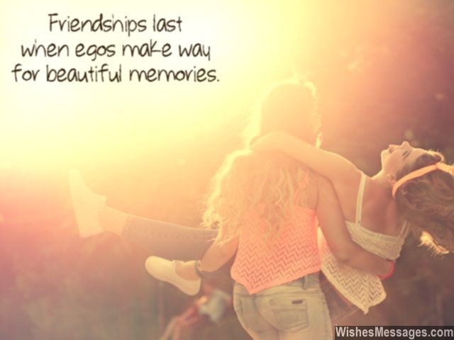 Friendship quote ego makes way for memories