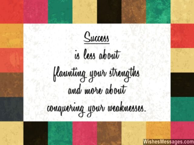 How to succeed quote conquer your weaknesses strengths