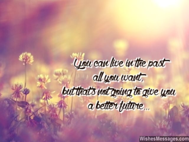 Stop living in the past quote inspiration for better future
