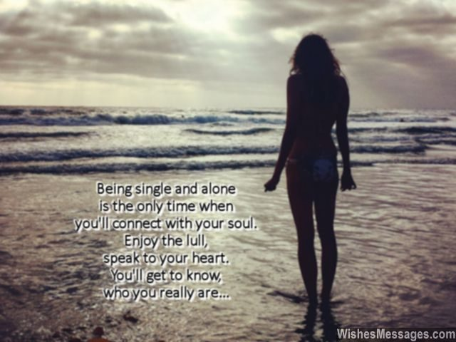 Being single means connecting to your soul talking to your heart