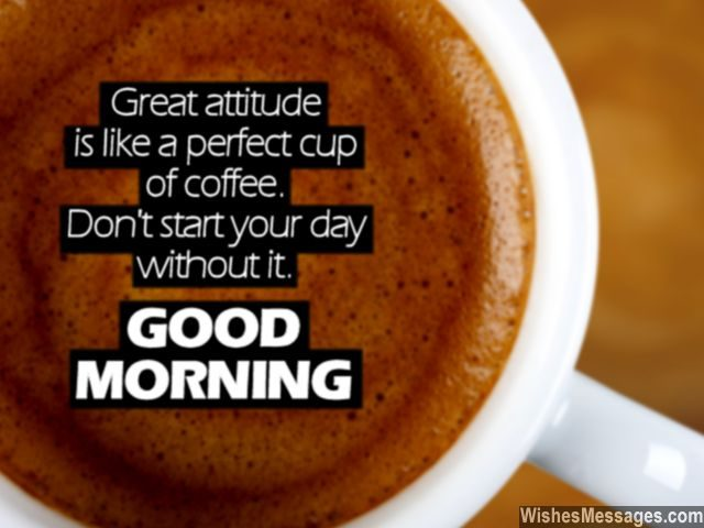Inspirational good morning quote positive attitude coffee