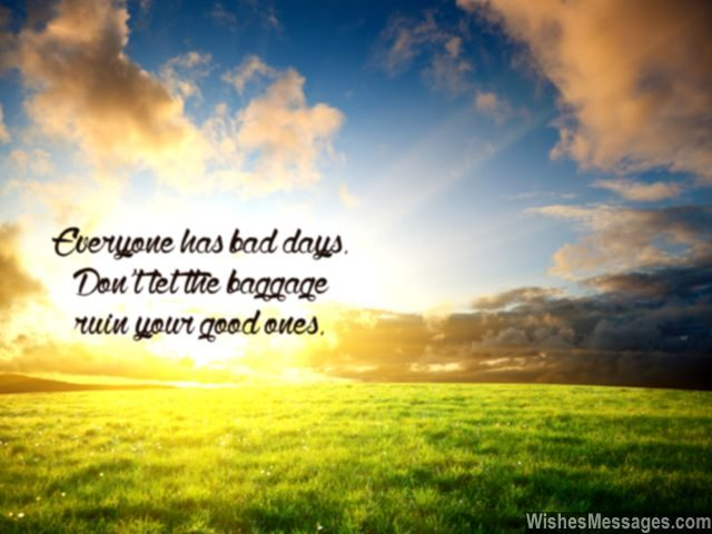 Have a good day quote motivational baggage of life bad days