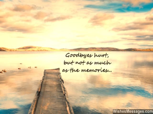 Memories hurt more than goodbyes quote for him and her
