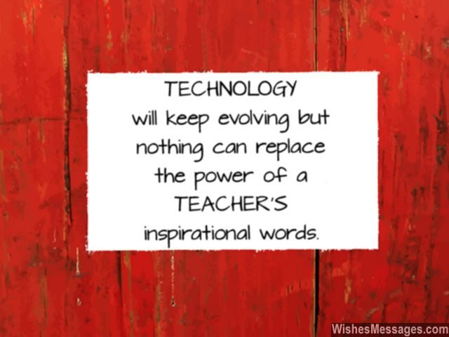 Technology never match power of teacher's inspirational words quote