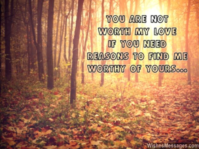 You are not worth my love breakup message for him