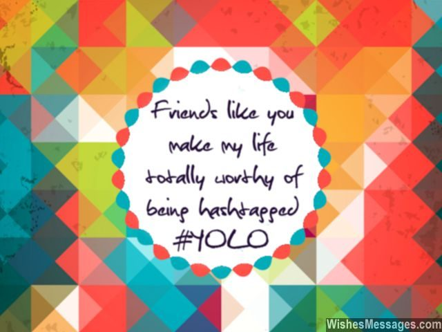 YOLO quote friendship makes life worth hashtag