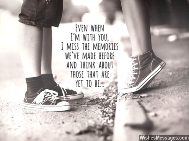 I miss you quotes missing the memories we made times lie ahead