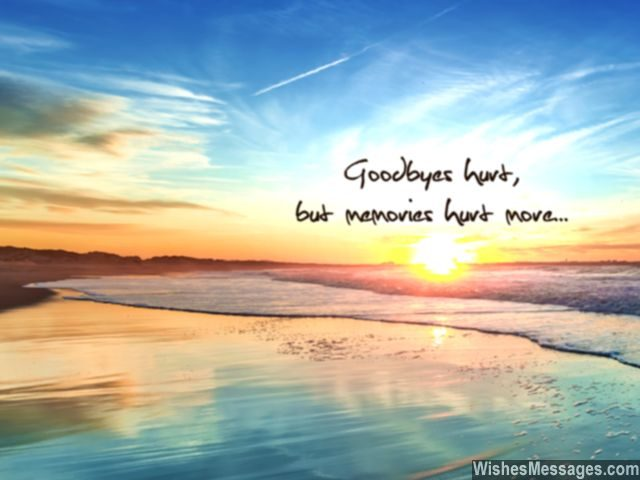 Goodbye quote goodbyes hurt memories hurt more