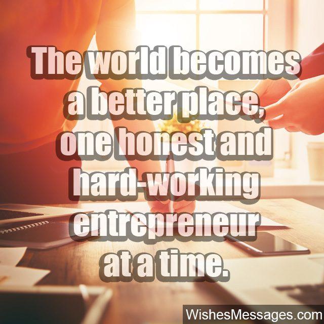 World needs more entrepreneurs honest hard working