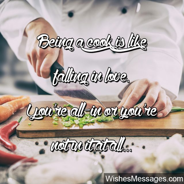 Being a cook is like falling in love beautiful quote