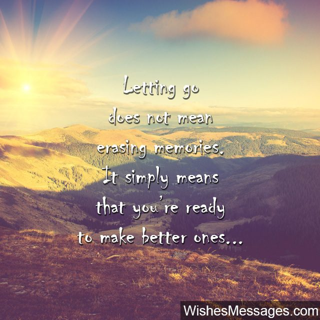 Letting go quote making new memories not erase old ones