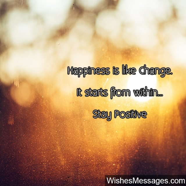 Stay positive quote about being happy from within